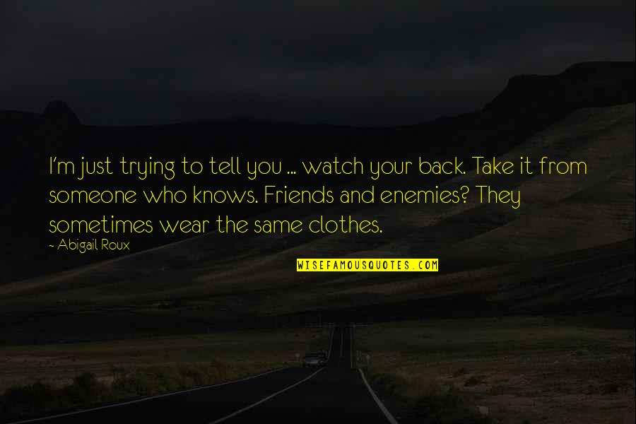 Back Friends Quotes By Abigail Roux: I'm just trying to tell you ... watch