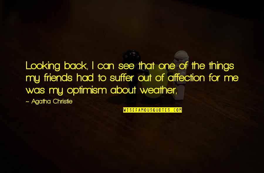 Back Friends Quotes By Agatha Christie: Looking back, I can see that one of