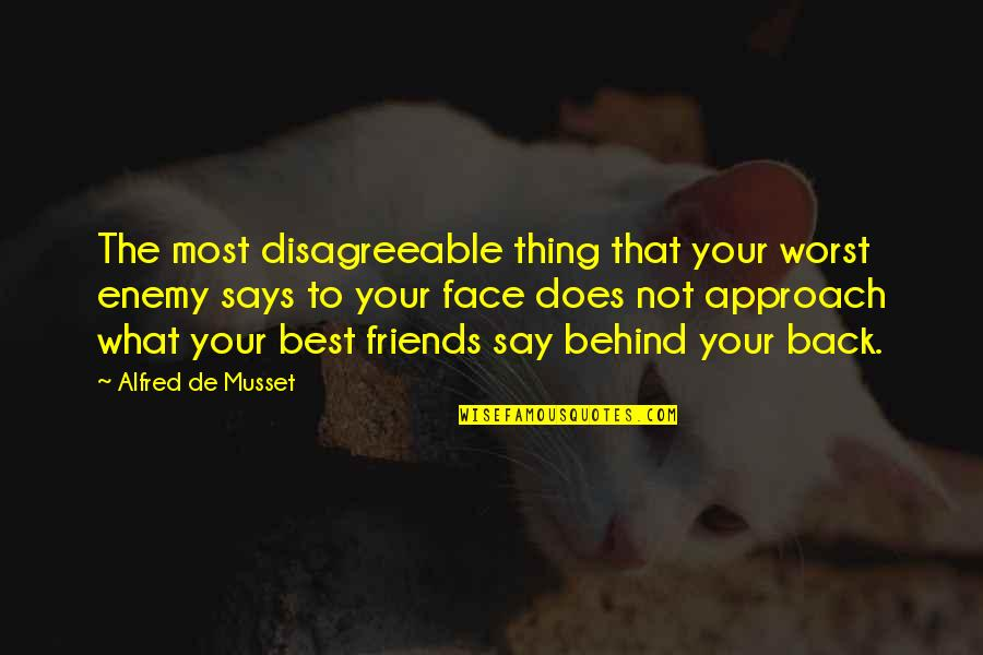 Back Friends Quotes By Alfred De Musset: The most disagreeable thing that your worst enemy