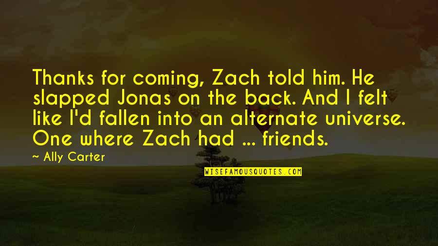 Back Friends Quotes By Ally Carter: Thanks for coming, Zach told him. He slapped
