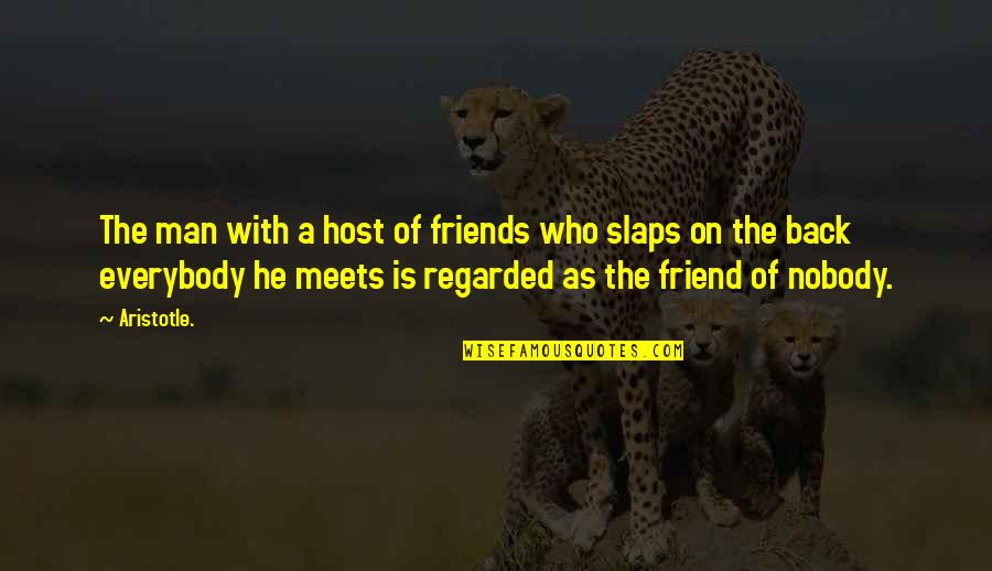 Back Friends Quotes By Aristotle.: The man with a host of friends who