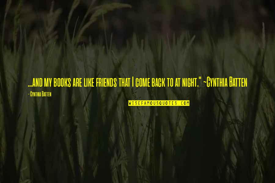Back Friends Quotes By Cynthia Batten: ...and my books are like friends that I