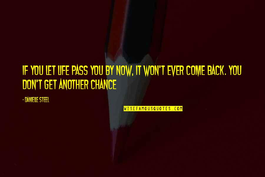 Back Friends Quotes By Danielle Steel: If you let life pass you by now,