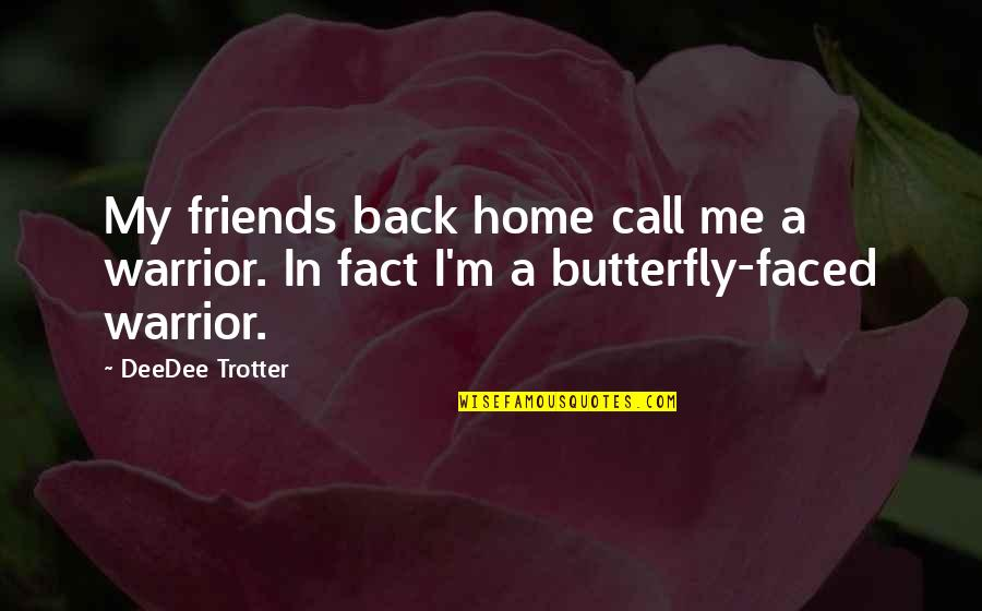 Back Friends Quotes By DeeDee Trotter: My friends back home call me a warrior.