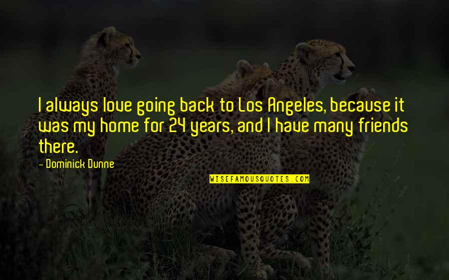 Back Friends Quotes By Dominick Dunne: I always love going back to Los Angeles,