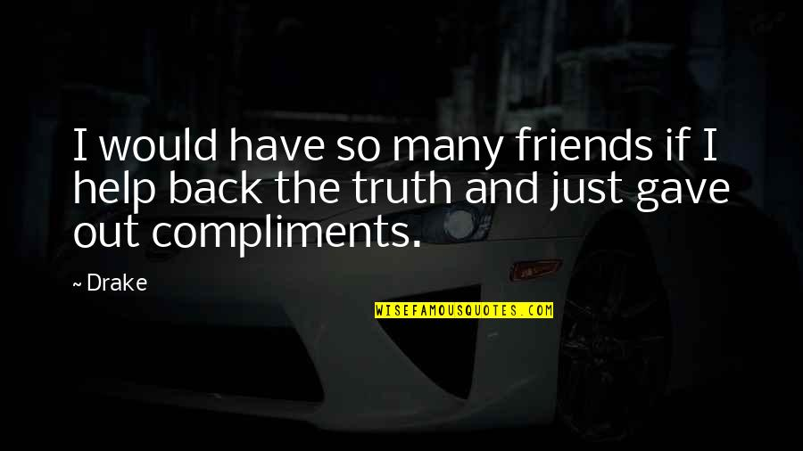 Back Friends Quotes By Drake: I would have so many friends if I