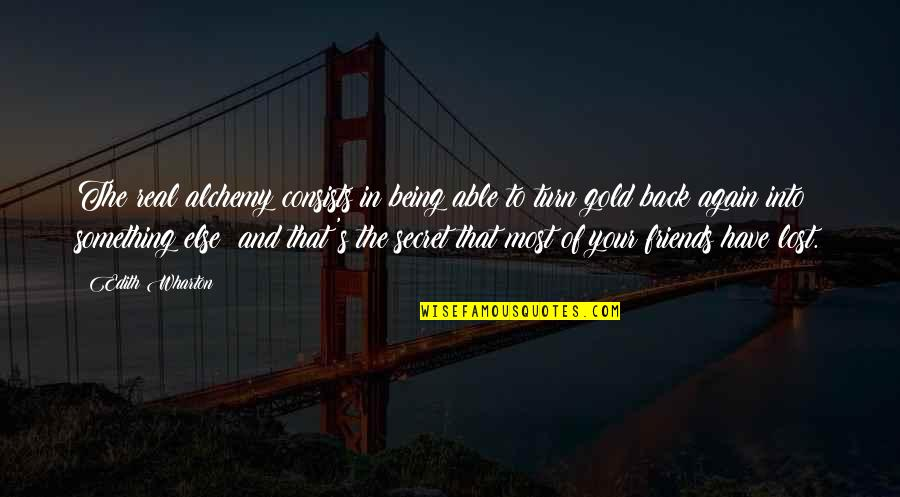 Back Friends Quotes By Edith Wharton: The real alchemy consists in being able to