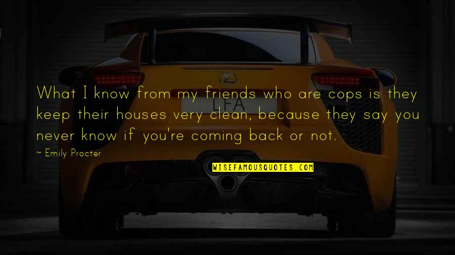 Back Friends Quotes By Emily Procter: What I know from my friends who are