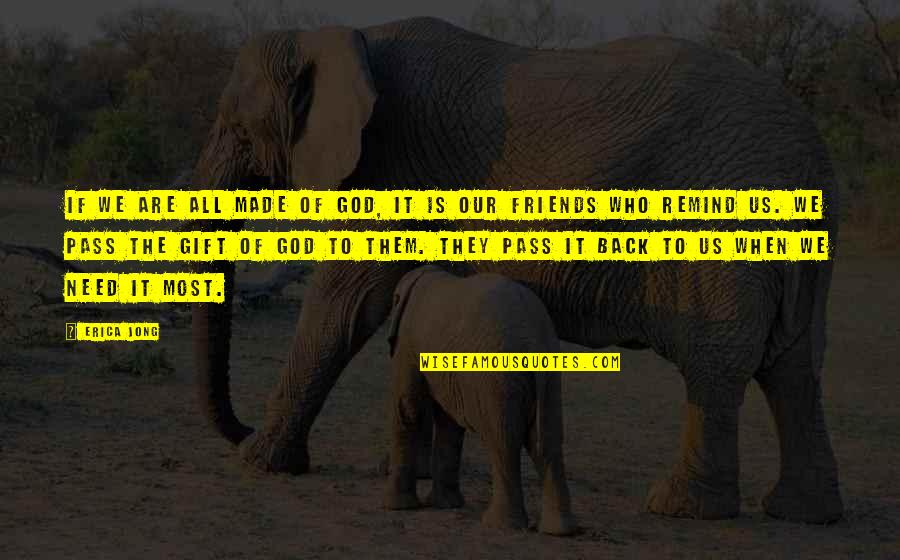 Back Friends Quotes By Erica Jong: If we are all made of God, it