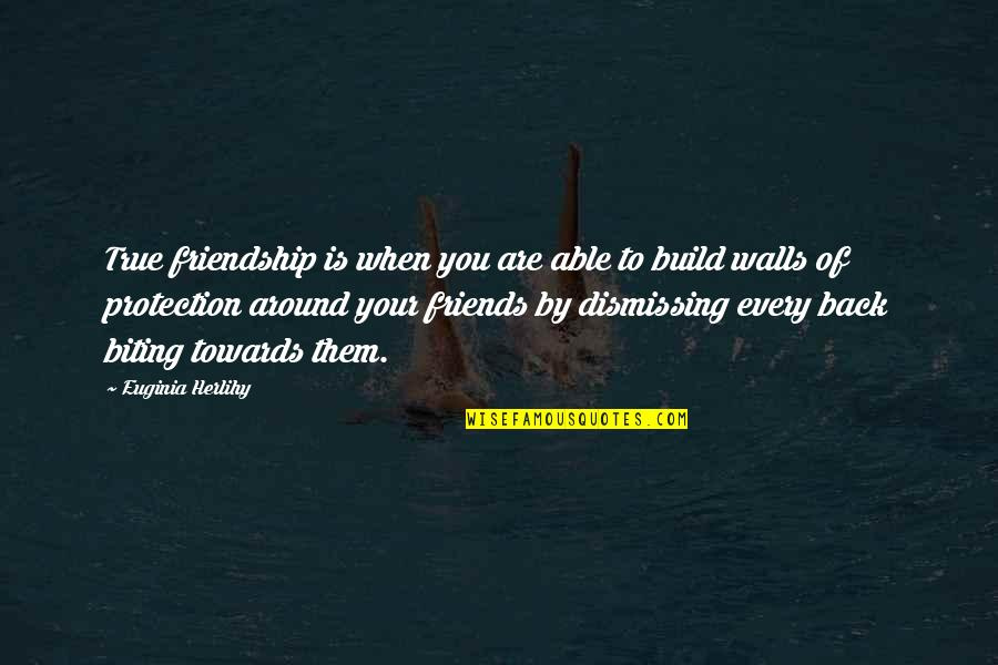 Back Friends Quotes By Euginia Herlihy: True friendship is when you are able to