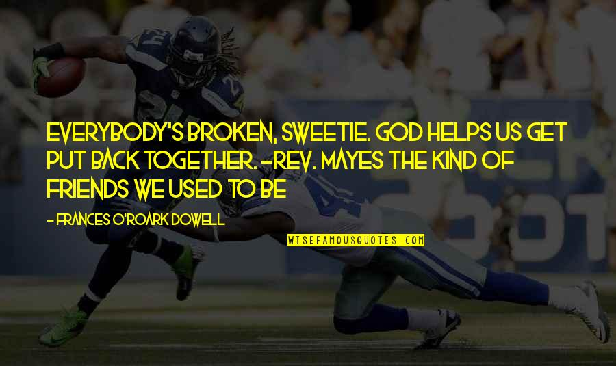 Back Friends Quotes By Frances O'Roark Dowell: Everybody's broken, sweetie. God helps us get put