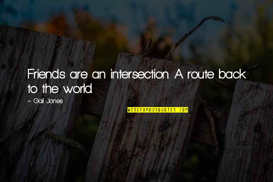Back Friends Quotes By Gail Jones: Friends are an intersection. A route back to