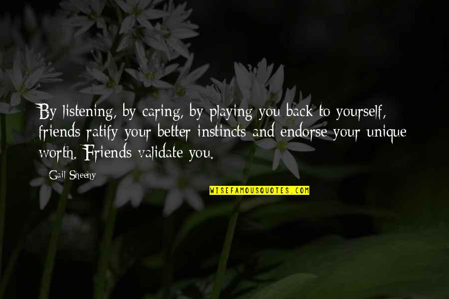 Back Friends Quotes By Gail Sheehy: By listening, by caring, by playing you back