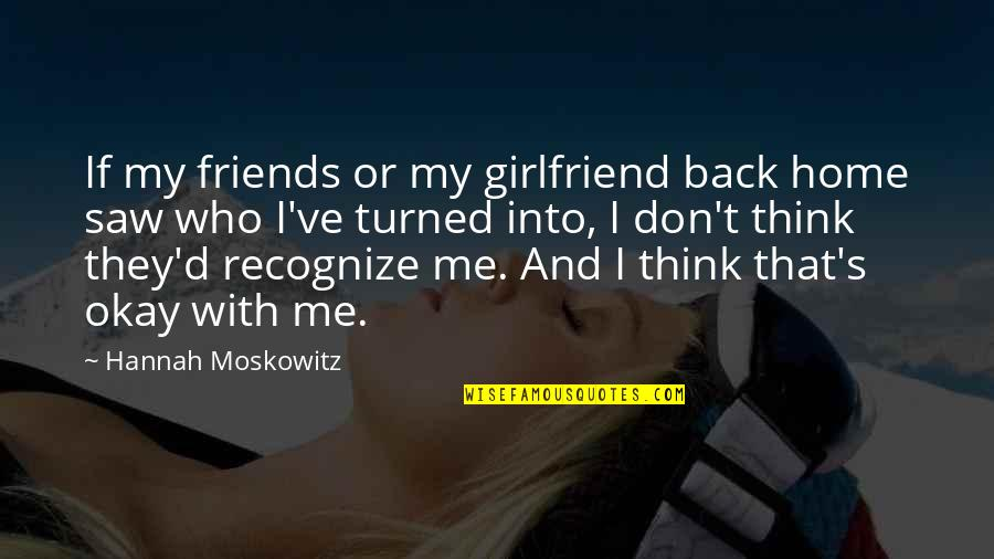 Back Friends Quotes By Hannah Moskowitz: If my friends or my girlfriend back home
