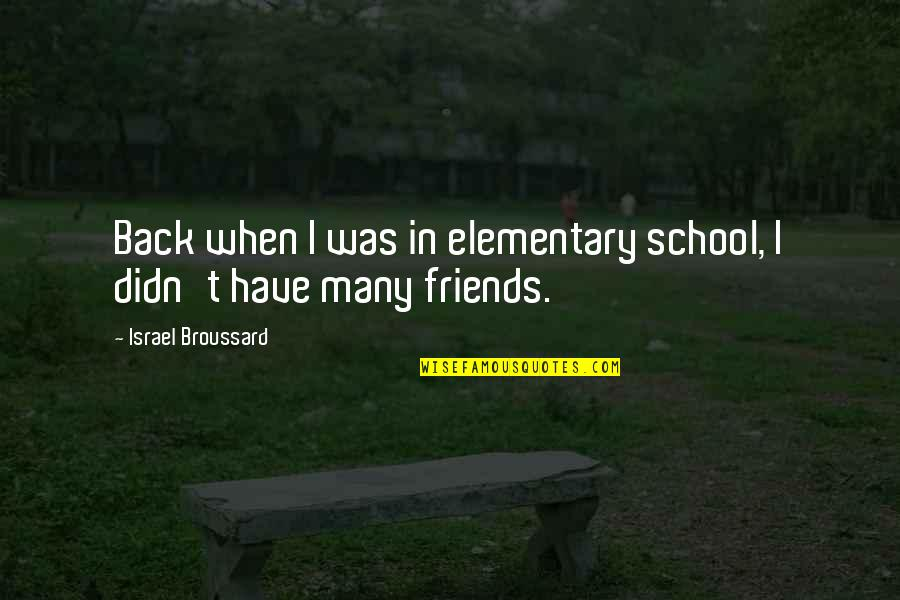 Back Friends Quotes By Israel Broussard: Back when I was in elementary school, I