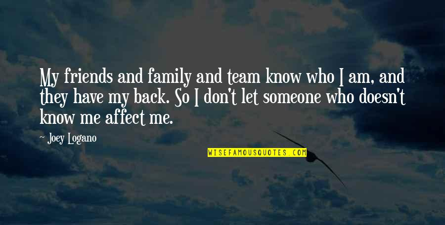 Back Friends Quotes By Joey Logano: My friends and family and team know who