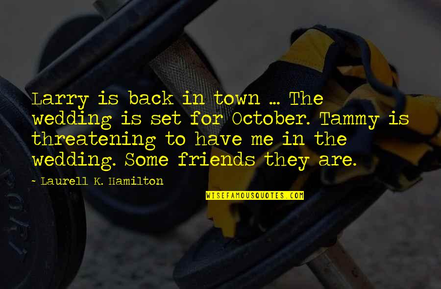 Back Friends Quotes By Laurell K. Hamilton: Larry is back in town ... The wedding