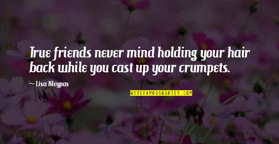 Back Friends Quotes By Lisa Kleypas: True friends never mind holding your hair back