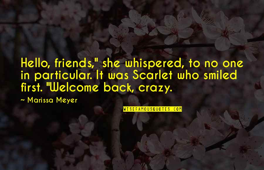 """Back Friends Quotes By Marissa Meyer: Hello, friends,"""" she whispered, to no one in"""