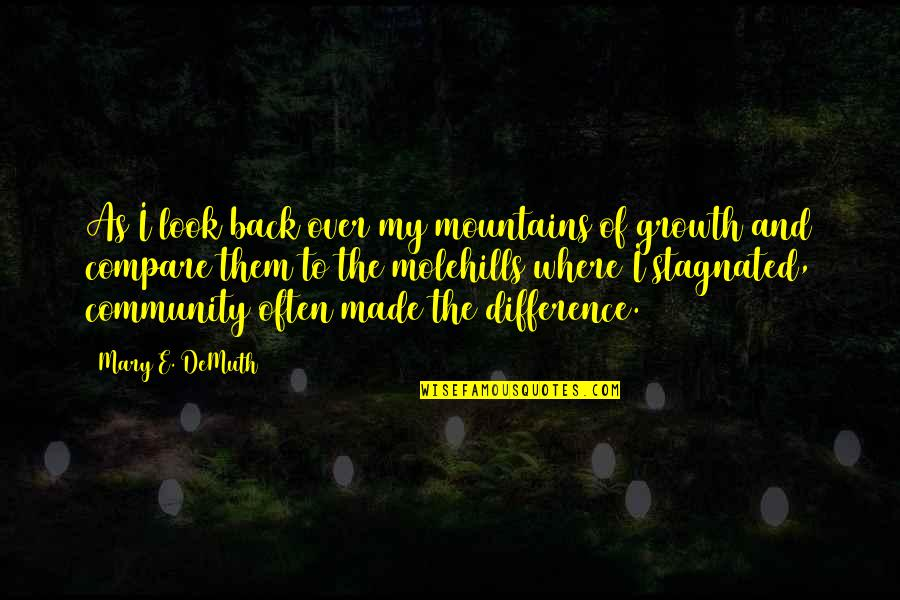 Back Friends Quotes By Mary E. DeMuth: As I look back over my mountains of