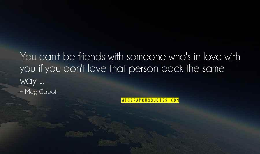 Back Friends Quotes By Meg Cabot: You can't be friends with someone who's in