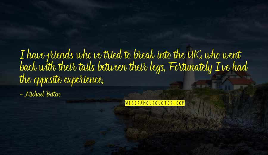 Back Friends Quotes By Michael Bolton: I have friends who've tried to break into