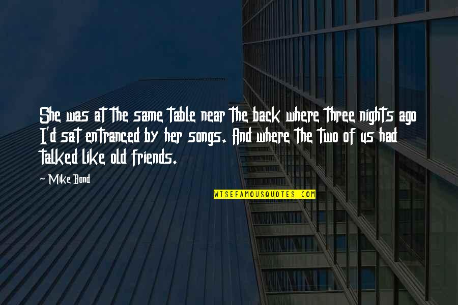Back Friends Quotes By Mike Bond: She was at the same table near the