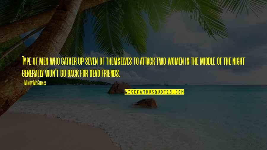 Back Friends Quotes By Mindy McGinnis: Type of men who gather up seven of