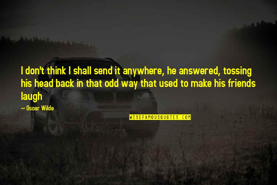 Back Friends Quotes By Oscar Wilde: I don't think I shall send it anywhere,