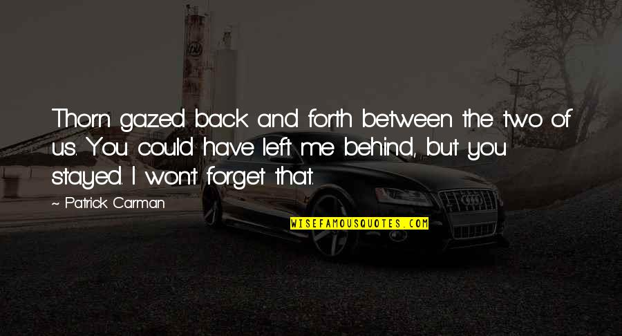 Back Friends Quotes By Patrick Carman: Thorn gazed back and forth between the two