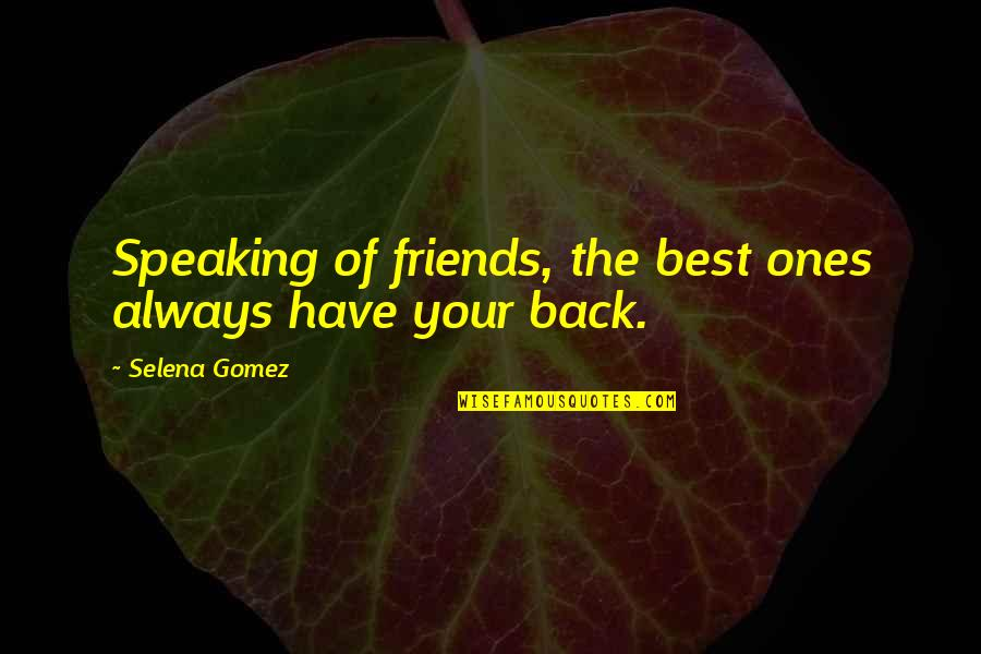 Back Friends Quotes By Selena Gomez: Speaking of friends, the best ones always have