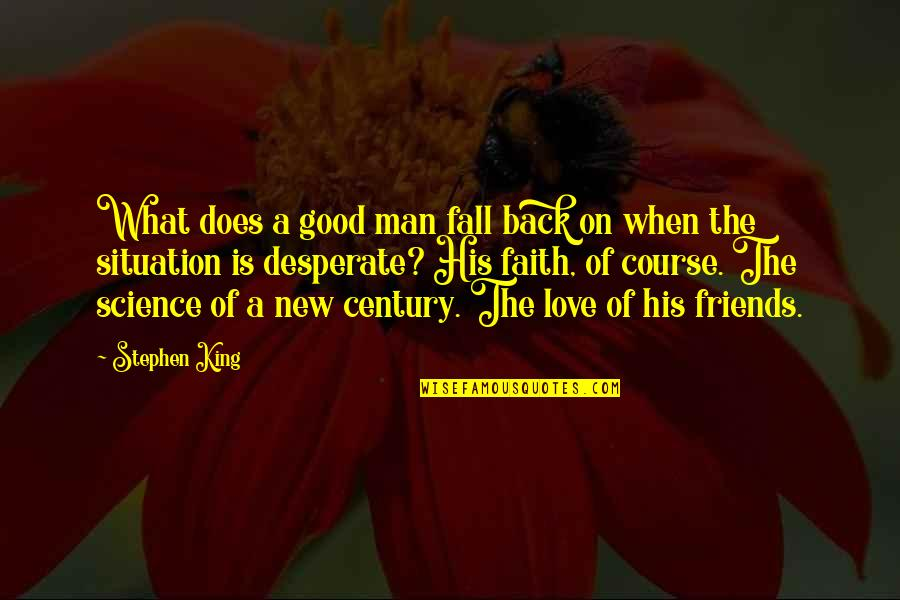 Back Friends Quotes By Stephen King: What does a good man fall back on