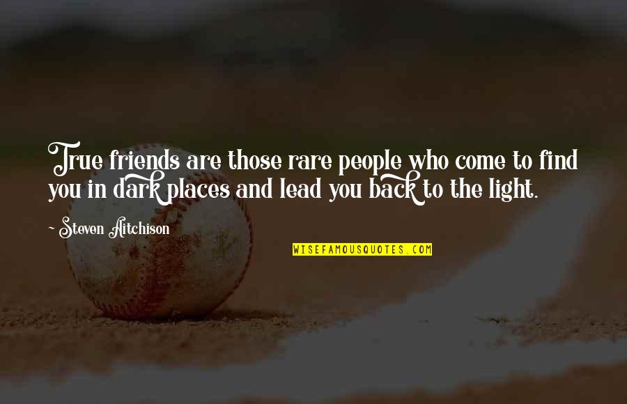 Back Friends Quotes By Steven Aitchison: True friends are those rare people who come