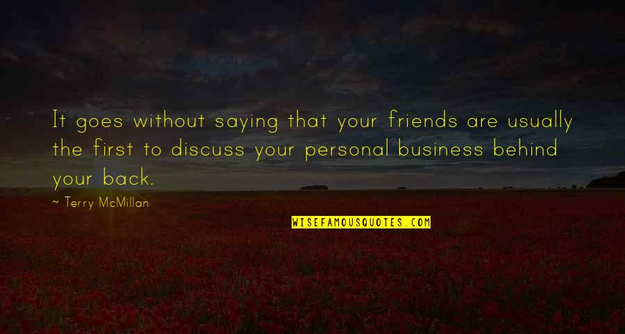 Back Friends Quotes By Terry McMillan: It goes without saying that your friends are