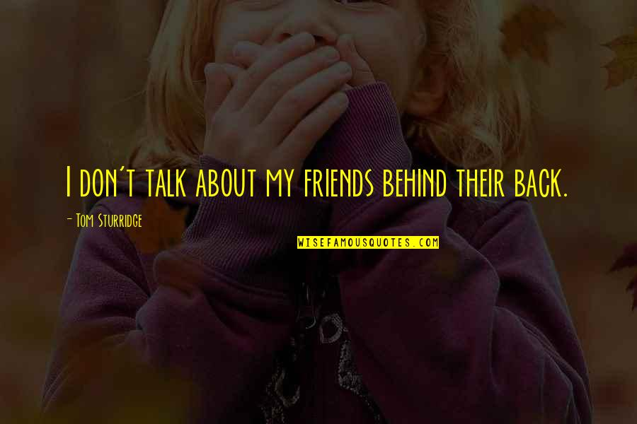Back Friends Quotes By Tom Sturridge: I don't talk about my friends behind their