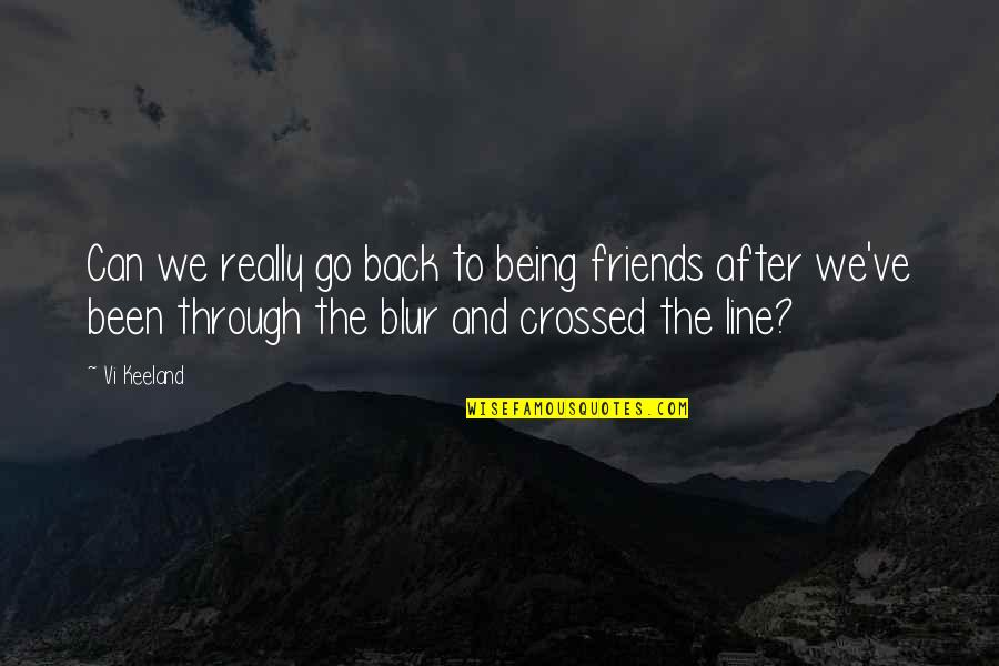 Back Friends Quotes By Vi Keeland: Can we really go back to being friends