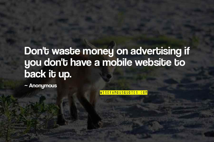 Back It Up Quotes By Anonymous: Don't waste money on advertising if you don't