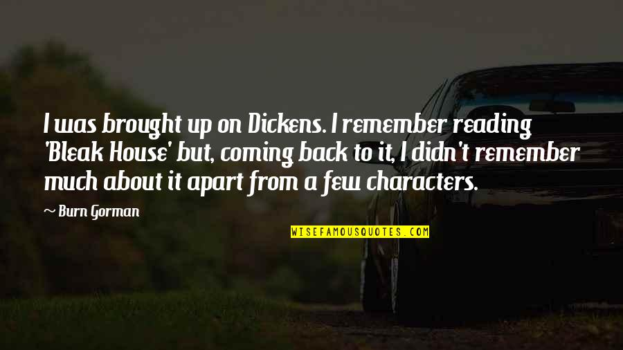 Back It Up Quotes By Burn Gorman: I was brought up on Dickens. I remember
