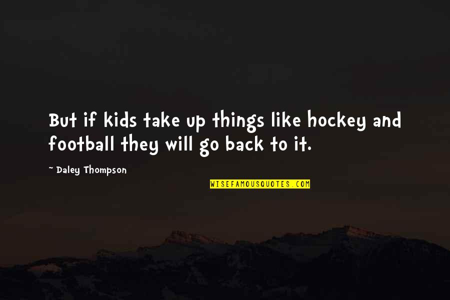 Back It Up Quotes By Daley Thompson: But if kids take up things like hockey