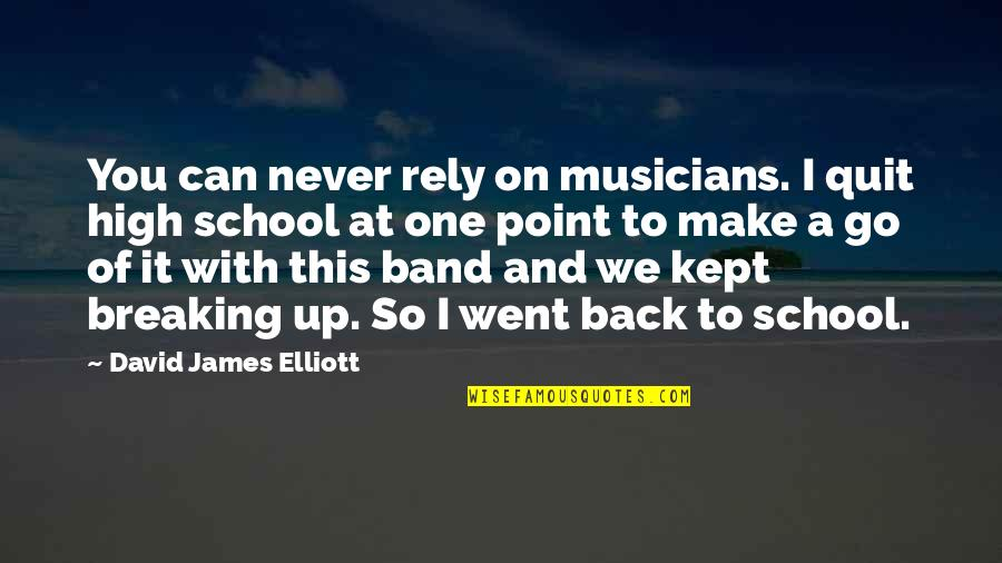 Back It Up Quotes By David James Elliott: You can never rely on musicians. I quit