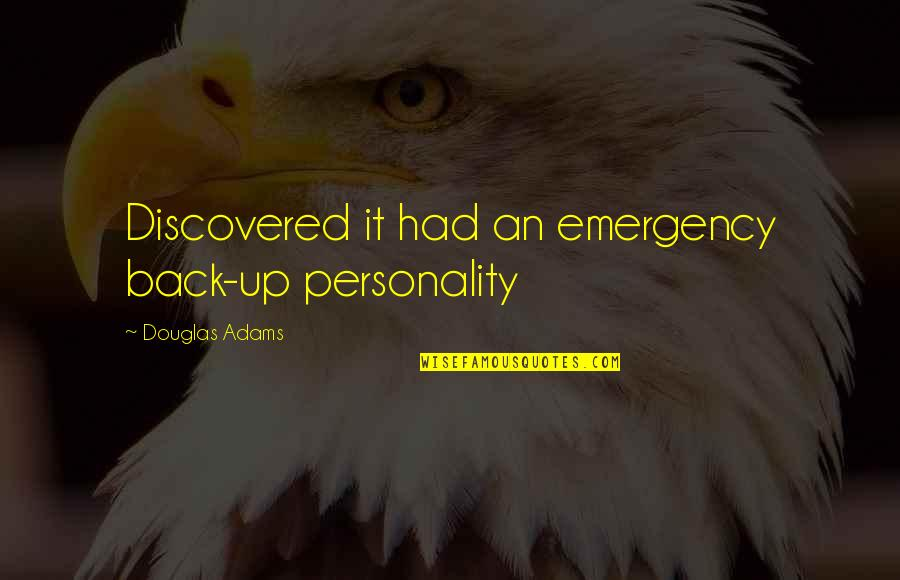 Back It Up Quotes By Douglas Adams: Discovered it had an emergency back-up personality
