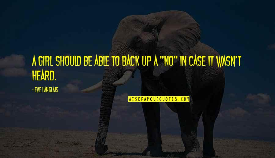 Back It Up Quotes By Eve Langlais: a girl should be able to back up