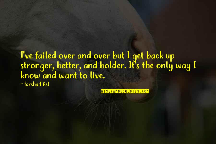 Back It Up Quotes By Farshad Asl: I've failed over and over but I get