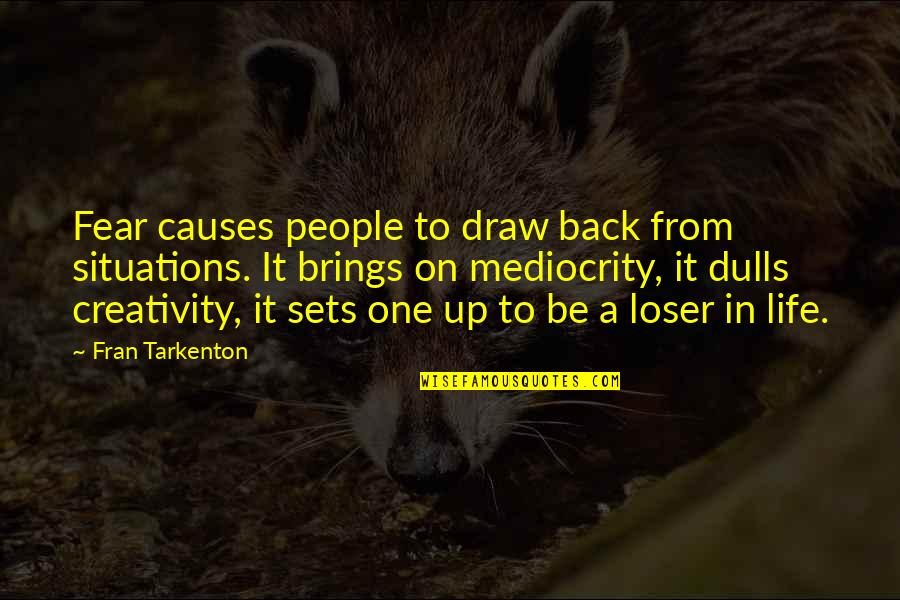 Back It Up Quotes By Fran Tarkenton: Fear causes people to draw back from situations.