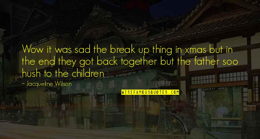 Back It Up Quotes By Jacqueline Wilson: Wow it was sad the break up thing