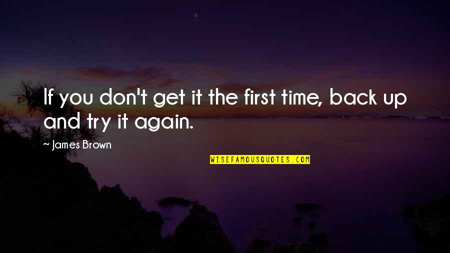 Back It Up Quotes By James Brown: If you don't get it the first time,