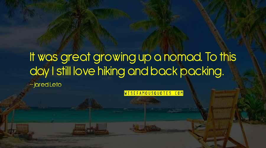 Back It Up Quotes By Jared Leto: It was great growing up a nomad. To