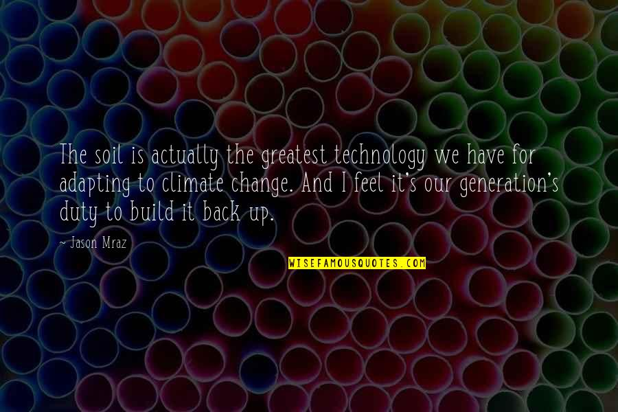 Back It Up Quotes By Jason Mraz: The soil is actually the greatest technology we