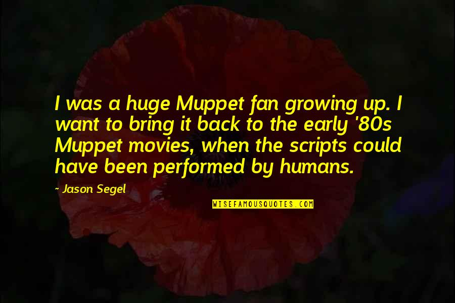 Back It Up Quotes By Jason Segel: I was a huge Muppet fan growing up.