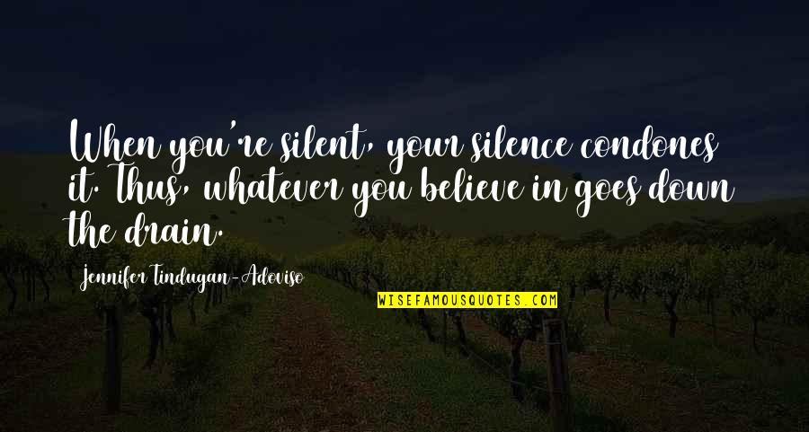 Back It Up Quotes By Jennifer Tindugan-Adoviso: When you're silent, your silence condones it. Thus,